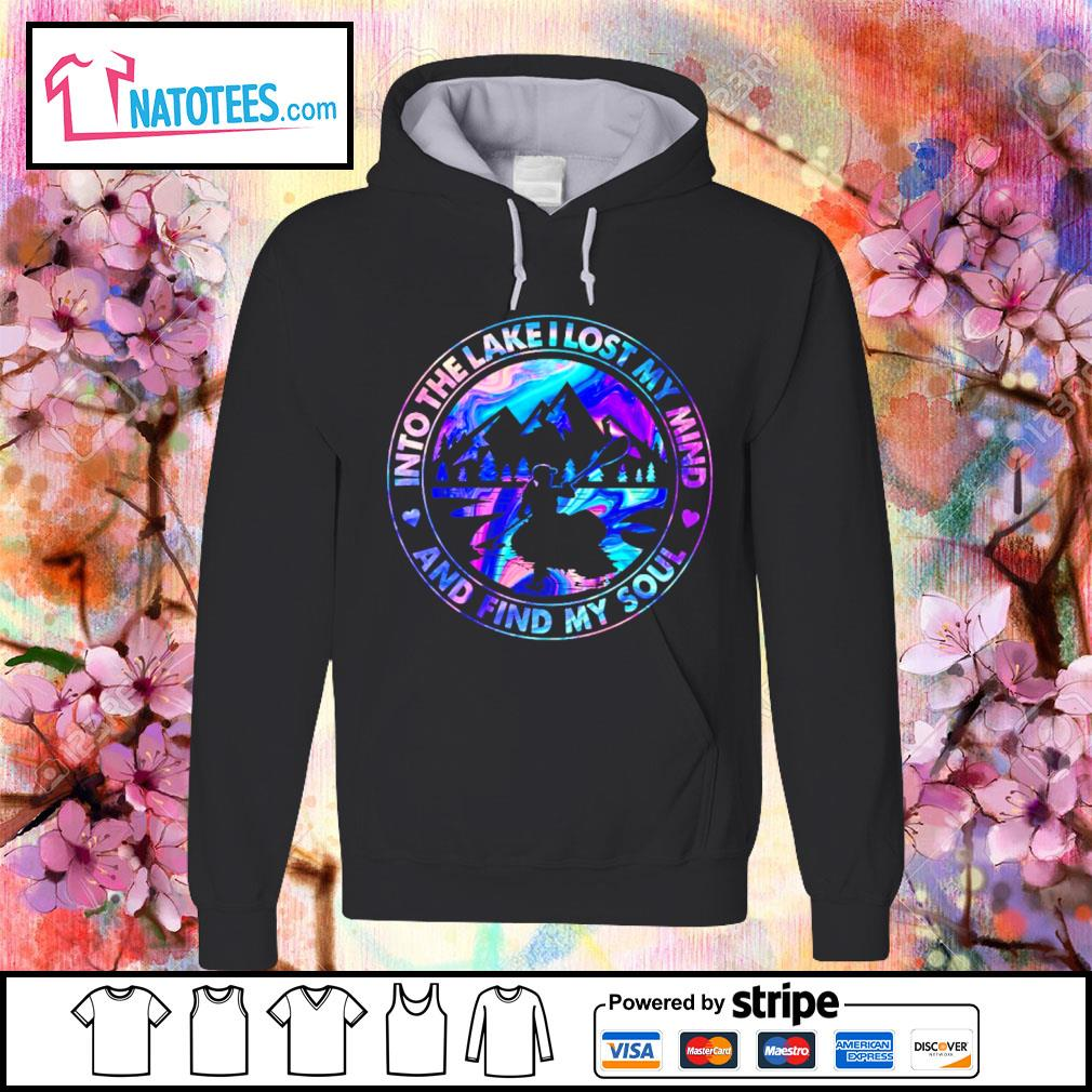 Into the lake I lost my mind and find my soul s hoodie