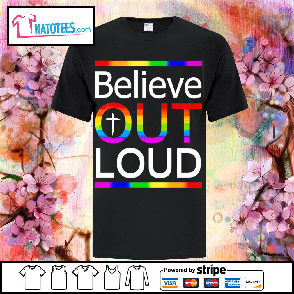 LGBT believe out loud shirt