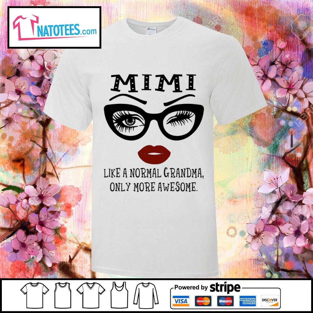 Mimi like a normal Grandma only more awesome shirt