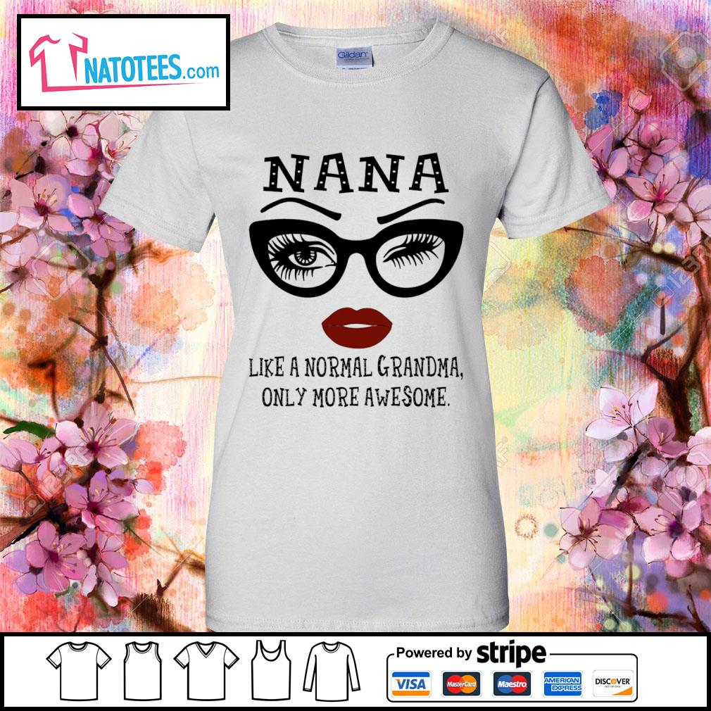 Nana like a normal Grandma only more awesome s ladies-tee