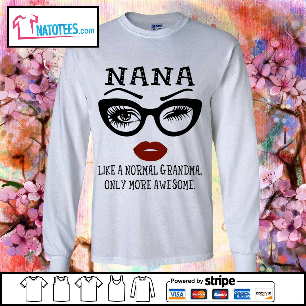 Nana like a normal Grandma only more awesome s longsleeve-tee