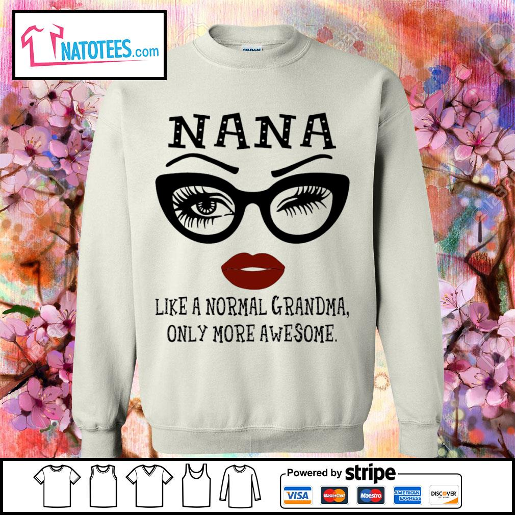 Nana like a normal Grandma only more awesome s sweater
