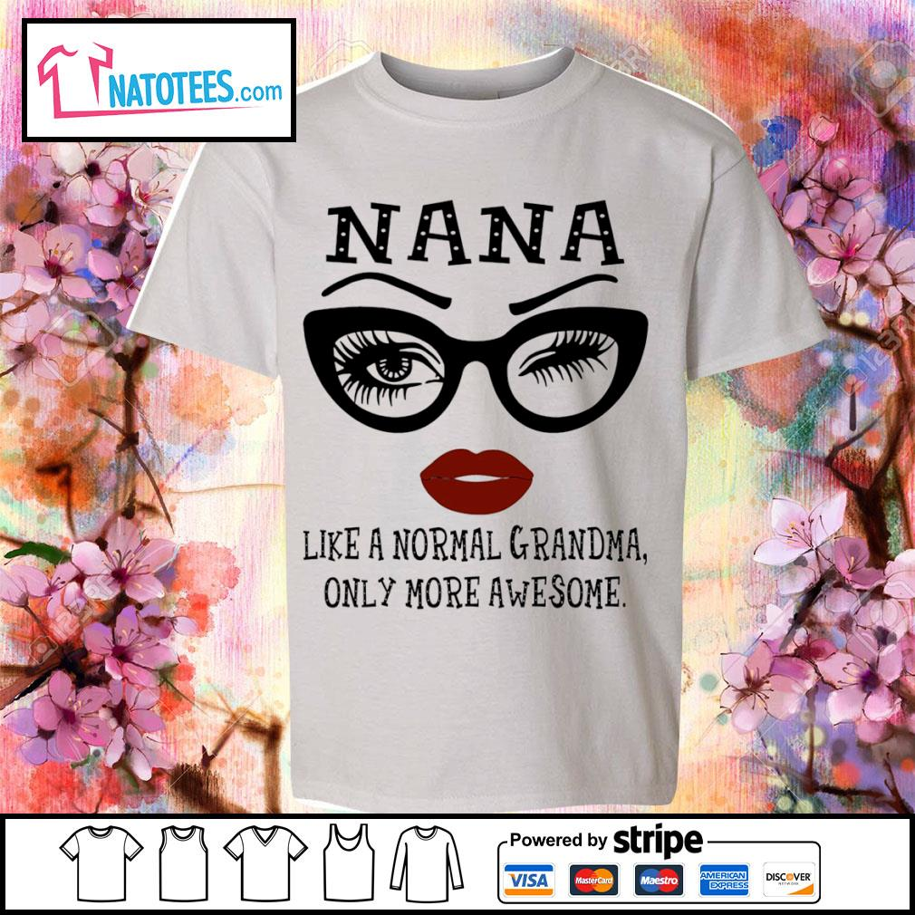 Nana like a normal Grandma only more awesome s youth-tee