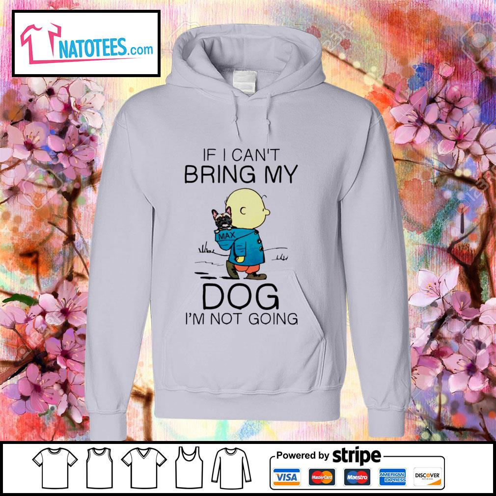 Charlie Brown if I can't bring my dog I'm not going s hoodie