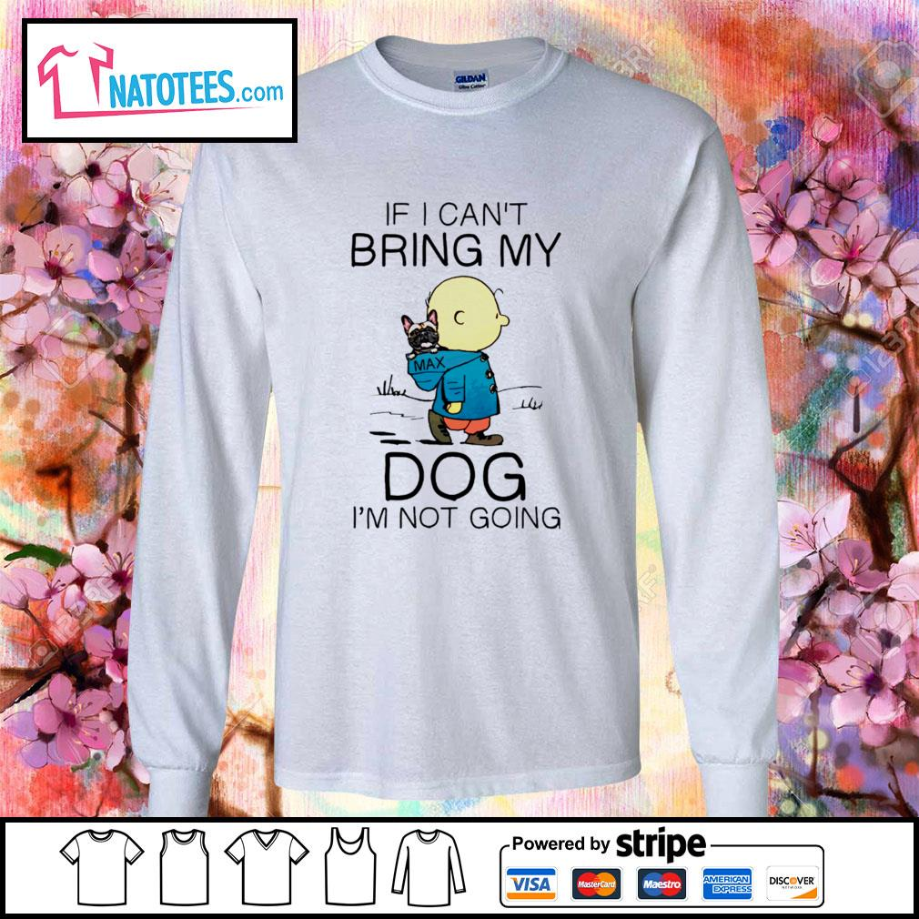 Charlie Brown if I can't bring my dog I'm not going s longsleeve-tee