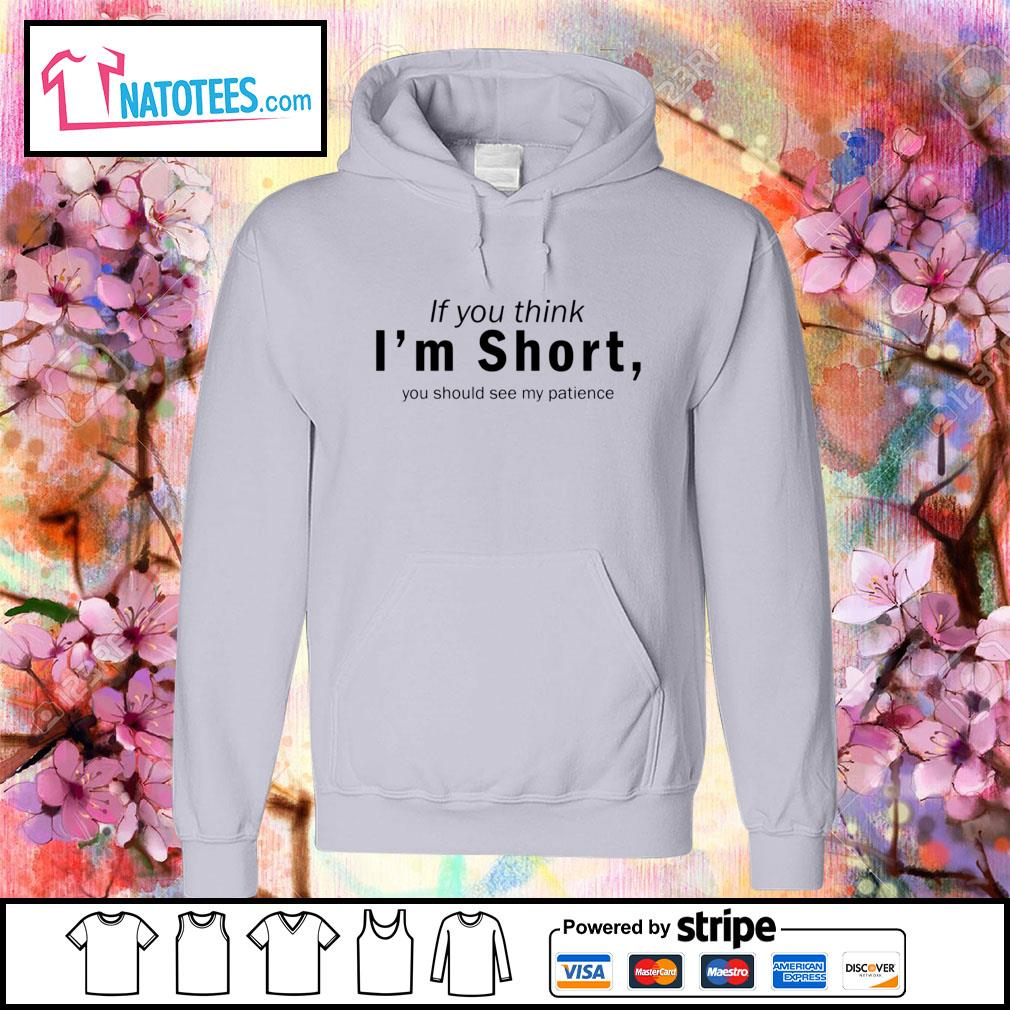 If you think I'm short you should see my patience s hoodie