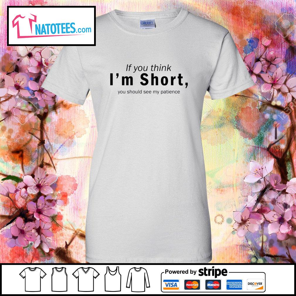 If you think I'm short you should see my patience s ladies-tee