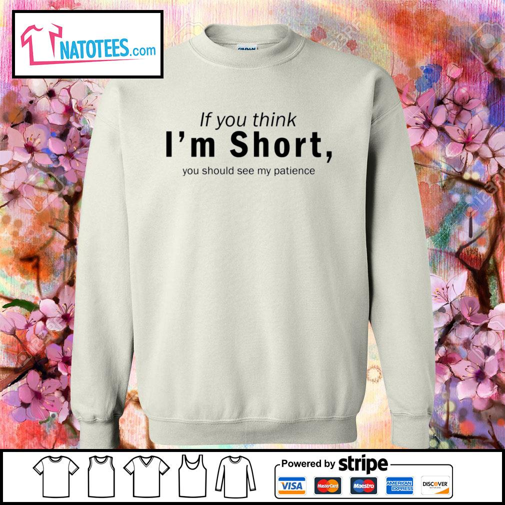 If you think I'm short you should see my patience s sweater