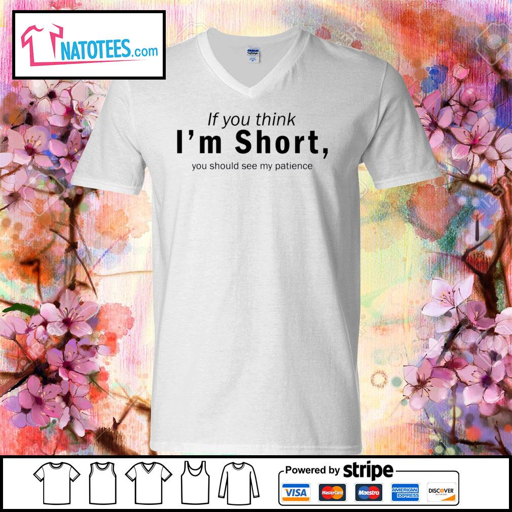 If you think I'm short you should see my patience s v-neck-t-shirt