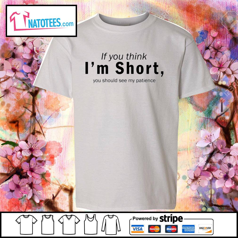If you think I'm short you should see my patience s youth-tee