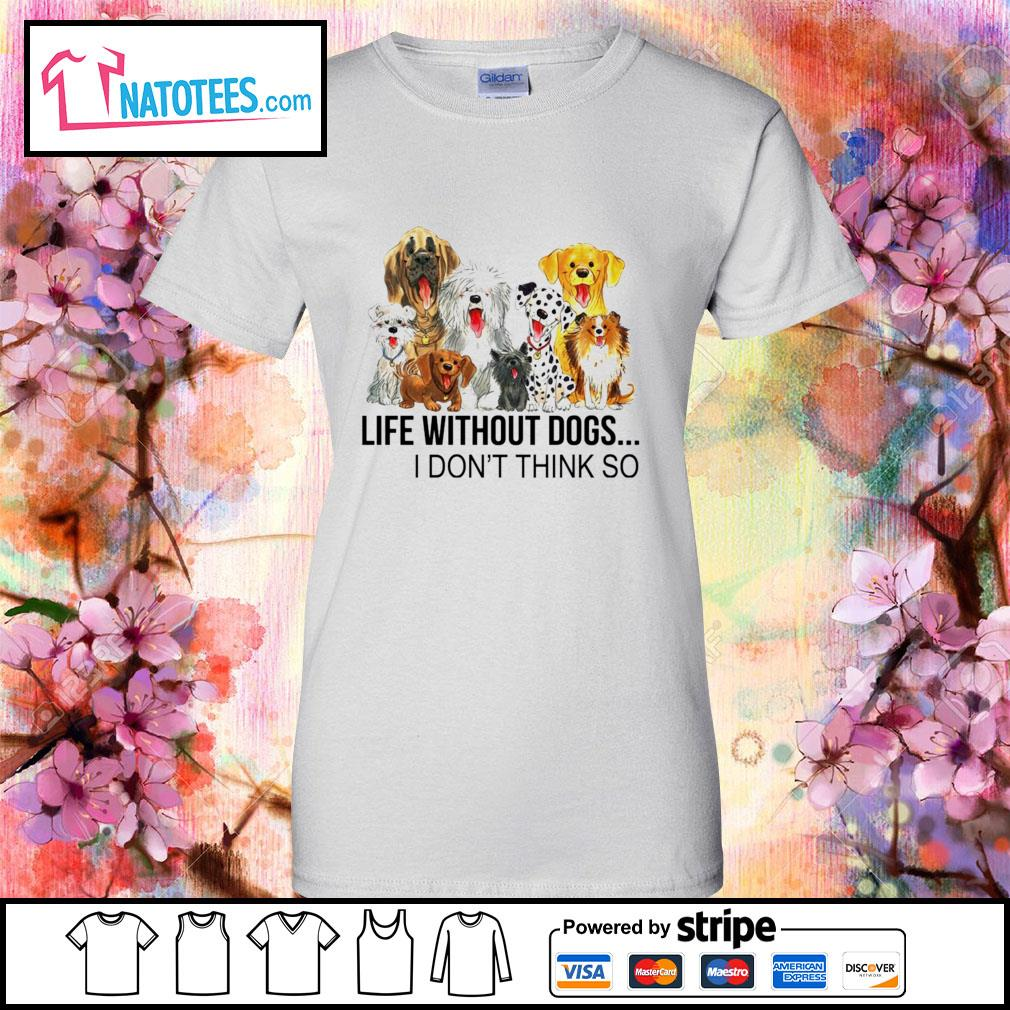 Life without dogs I don't think so s ladies-tee
