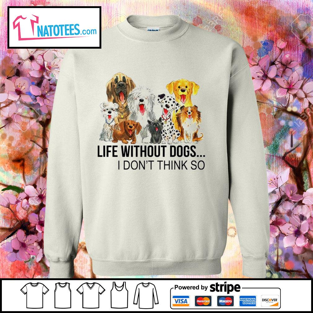Life without dogs I don't think so s sweater