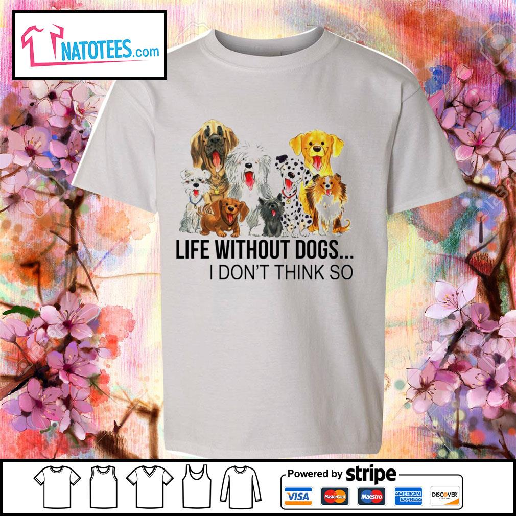 Life without dogs I don't think so s youth-tee