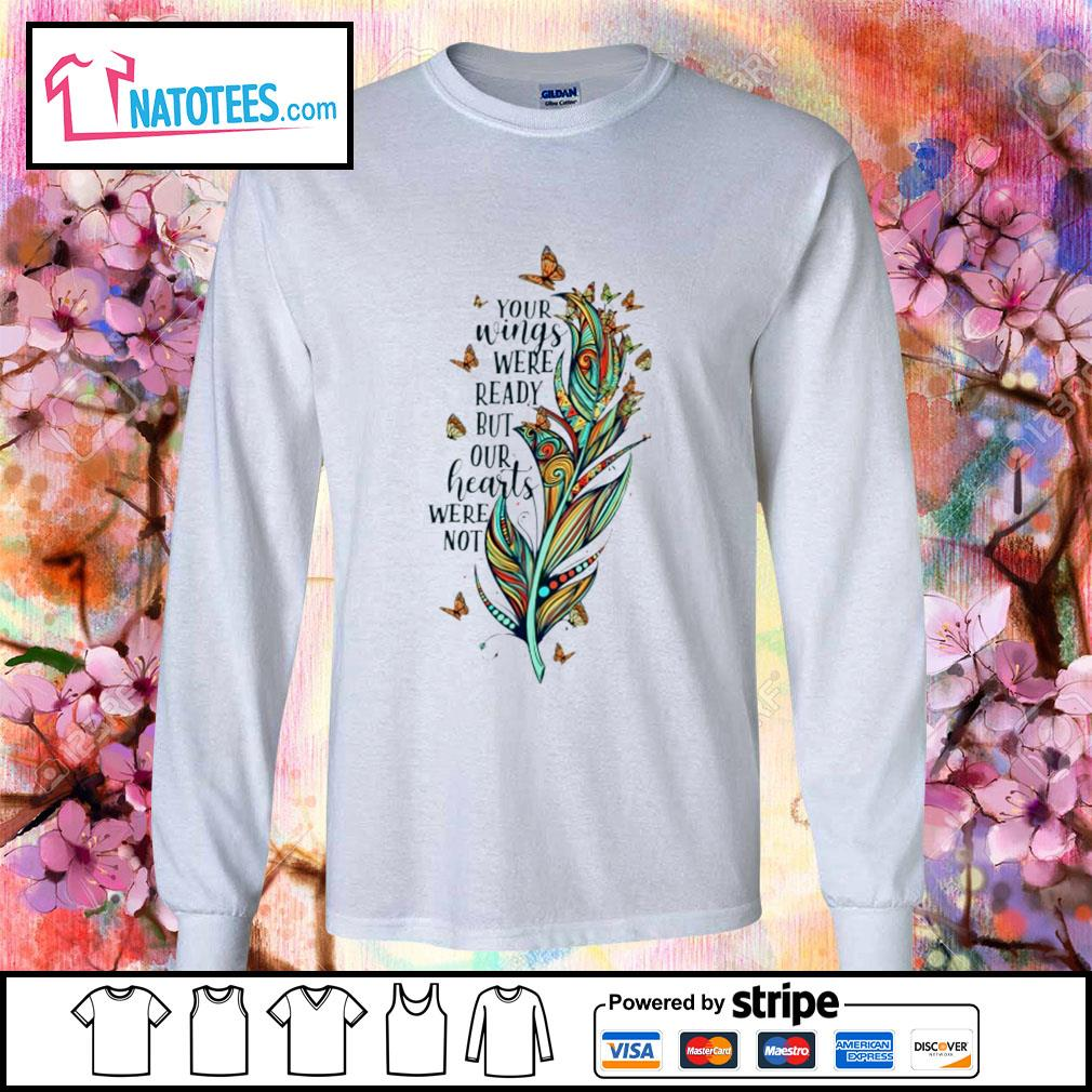 Your wings were ready but our hearts were not s longsleeve-tee
